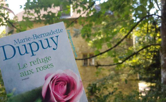 Le refuge aux roses par marie bernadette dupuy